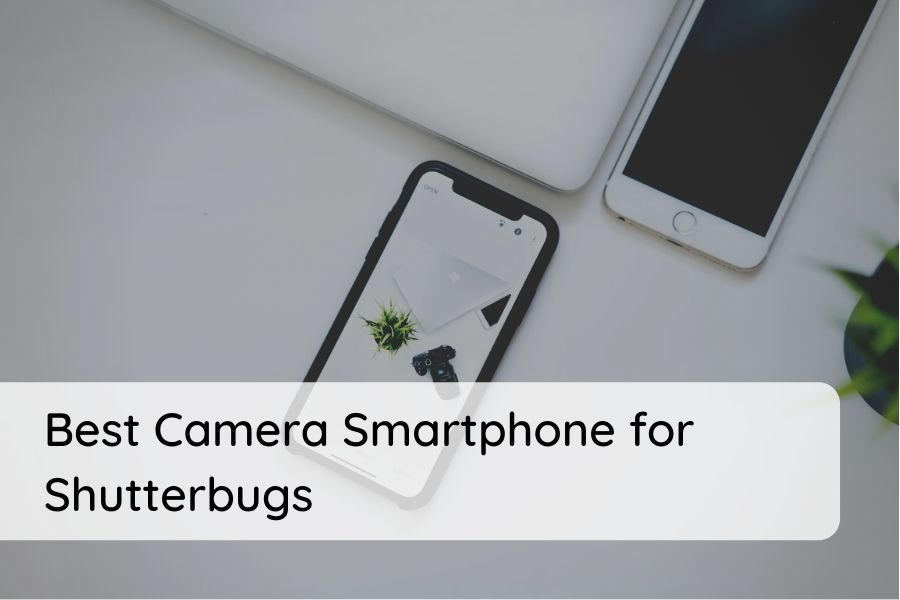 Best Camera Smartphone for Shutterbugs