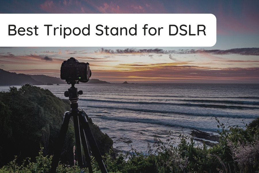 Best Tripod Stand for DSLR