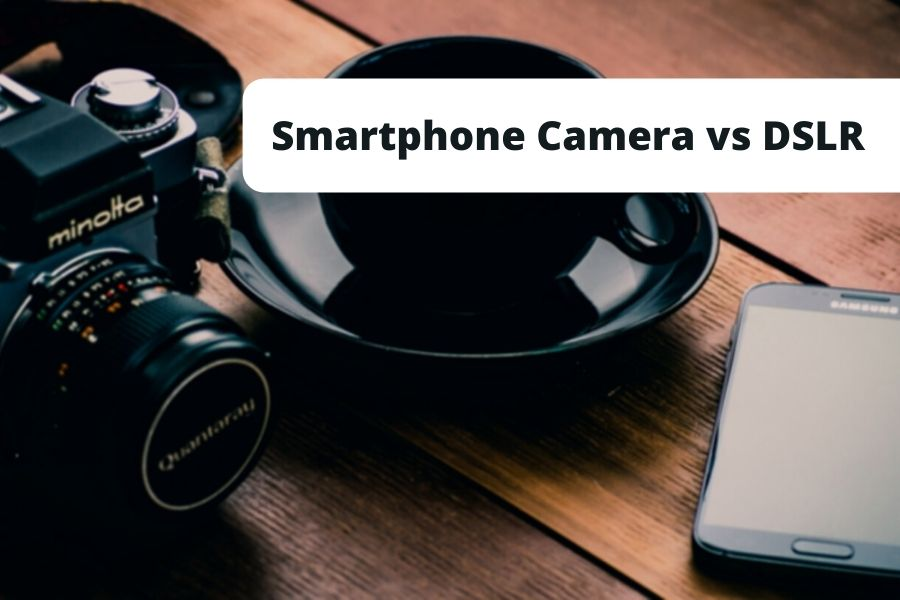 smartphone camera vs dslr