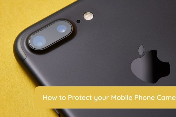 how to protect your mobile phone camera