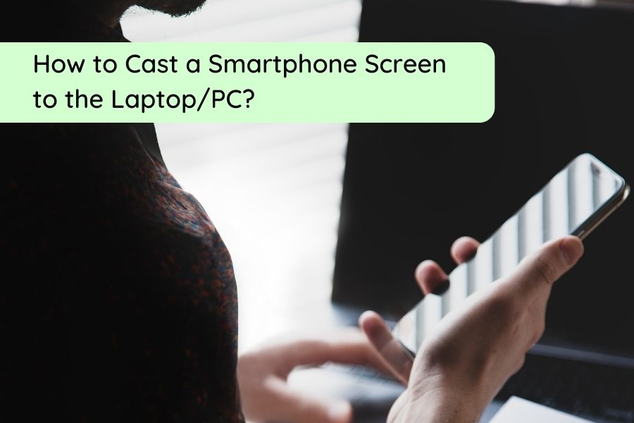 how to cast a smartphone screen to the laptop